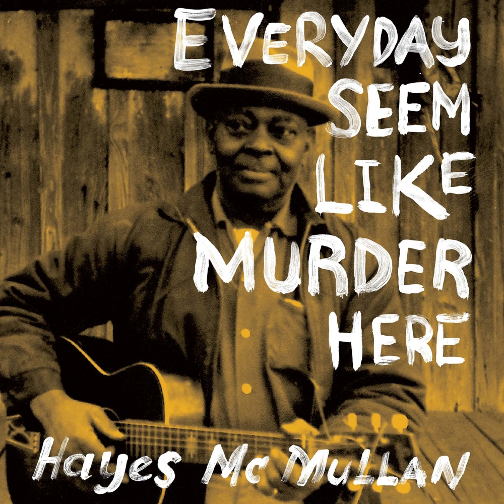 Album Review: Hayes McMullan's Everyday Seem Like Murder Here